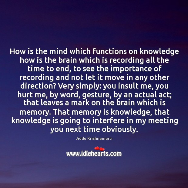 Image, How is the mind which functions on knowledge how is the brain