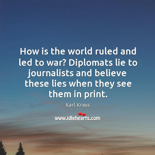 How is the world ruled and led to war? diplomats lie to journalists and believe.. Image