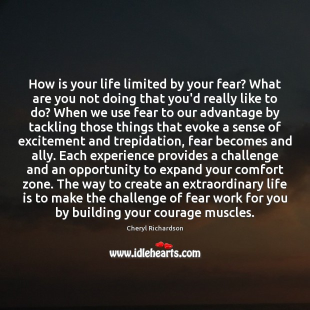 How is your life limited by your fear? What are you not Cheryl Richardson Picture Quote