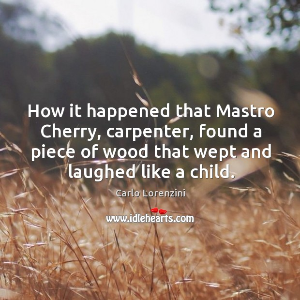 How it happened that mastro cherry, carpenter, found a piece of wood that wept and laughed like a child. Image