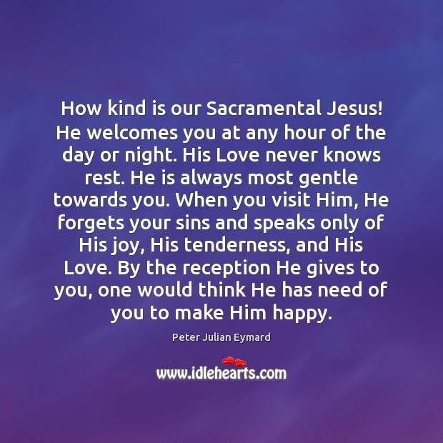 Image, How kind is our Sacramental Jesus! He welcomes you at any hour
