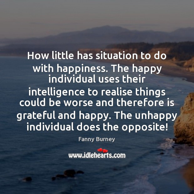 How little has situation to do with happiness. The happy individual uses Fanny Burney Picture Quote