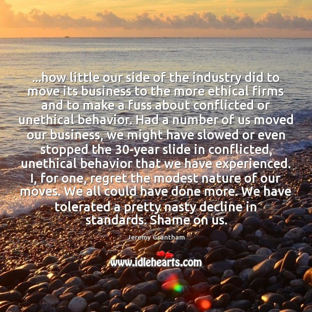 …how little our side of the industry did to move its business Jeremy Grantham Picture Quote