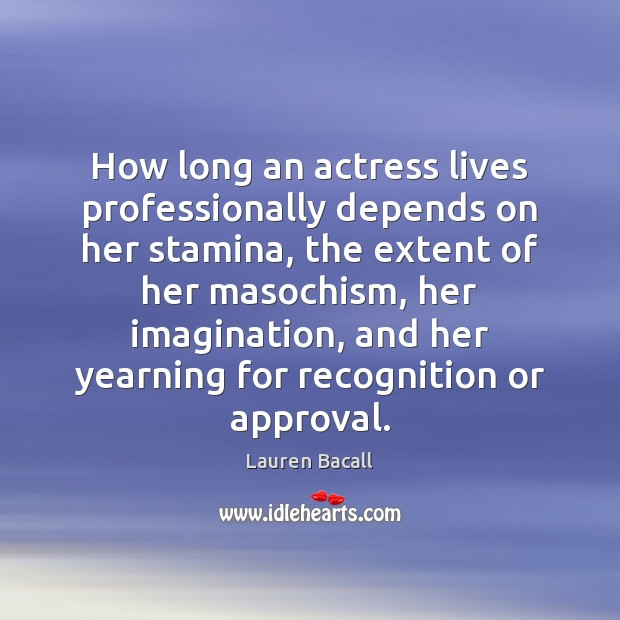 How long an actress lives professionally depends on her stamina, the extent Lauren Bacall Picture Quote