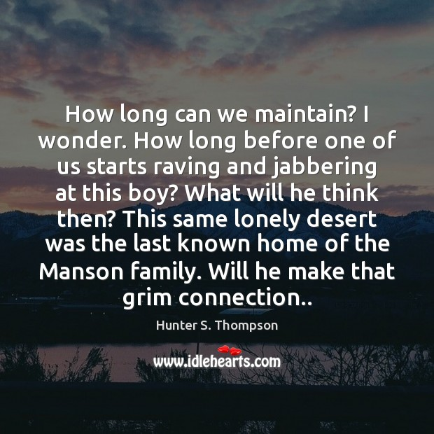 How long can we maintain? I wonder. How long before one of Hunter S. Thompson Picture Quote