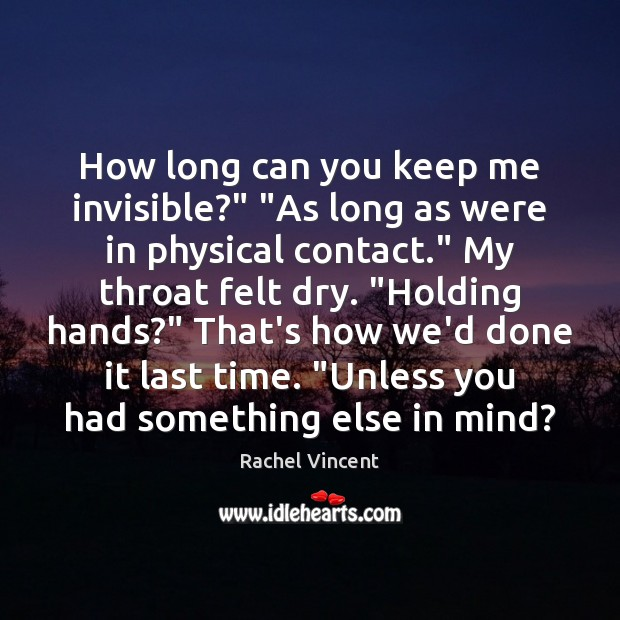 """How long can you keep me invisible?"""" """"As long as were in Image"""