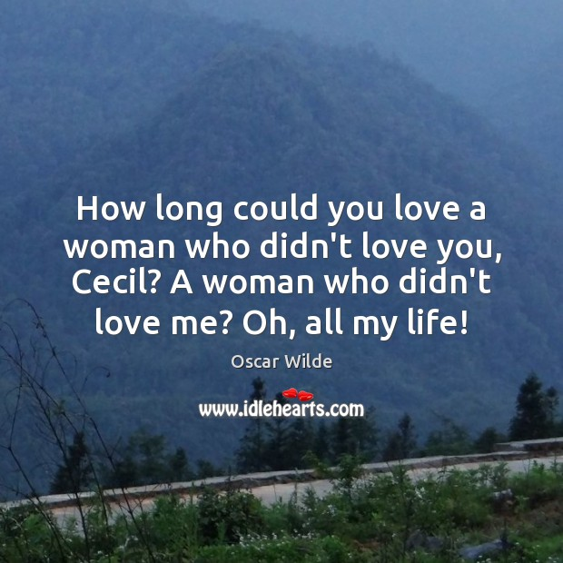 Image, How long could you love a woman who didn't love you, Cecil?