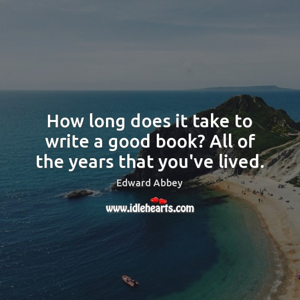Image, How long does it take to write a good book? All of the years that you've lived.