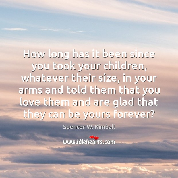 How long has it been since you took your children, whatever their Image