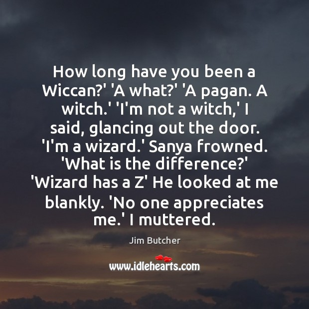 Image, How long have you been a Wiccan?' 'A what?' 'A