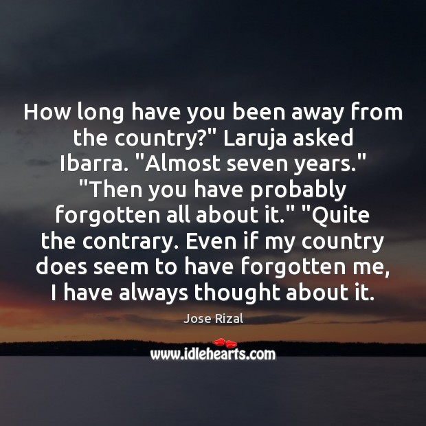"""How long have you been away from the country?"""" Laruja asked Ibarra. """" Jose Rizal Picture Quote"""