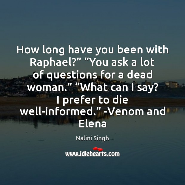 """How long have you been with Raphael?"""" """"You ask a lot of Nalini Singh Picture Quote"""
