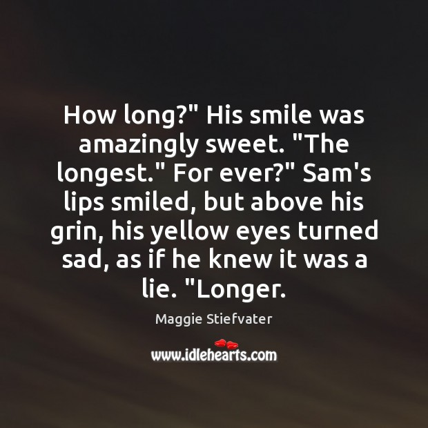 """How long?"""" His smile was amazingly sweet. """"The longest."""" For ever?"""" Sam's Image"""