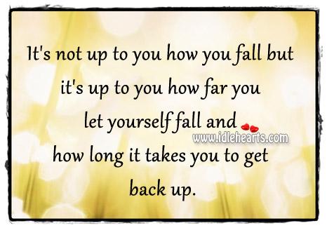 It's not up to you how you fall but it's up to you Image