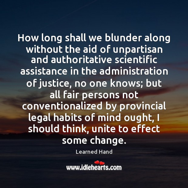 How long shall we blunder along without the aid of unpartisan and Learned Hand Picture Quote