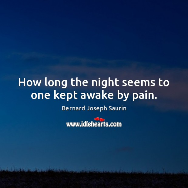 How long the night seems to one kept awake by pain. Image
