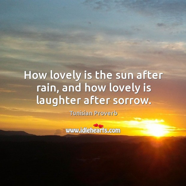 Image, How lovely is the sun after rain, and how lovely is laughter after sorrow.