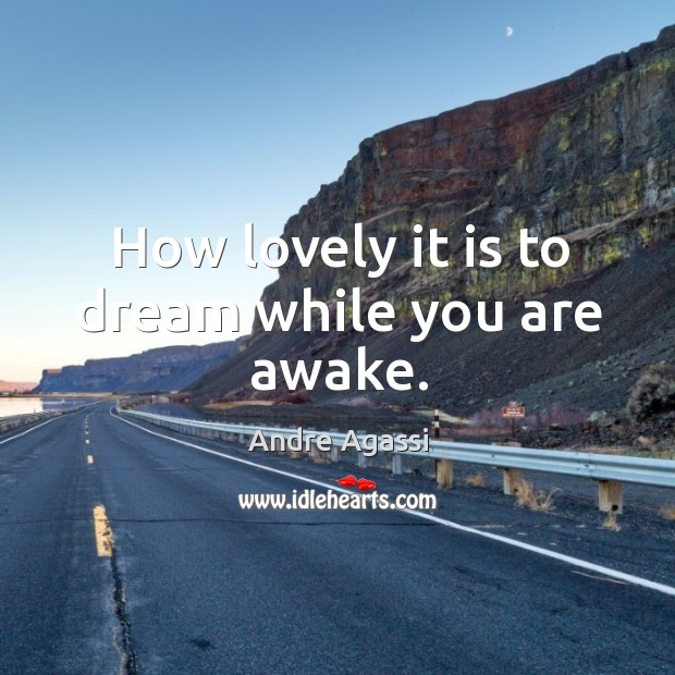 Image, How lovely it is to dream while you are awake.