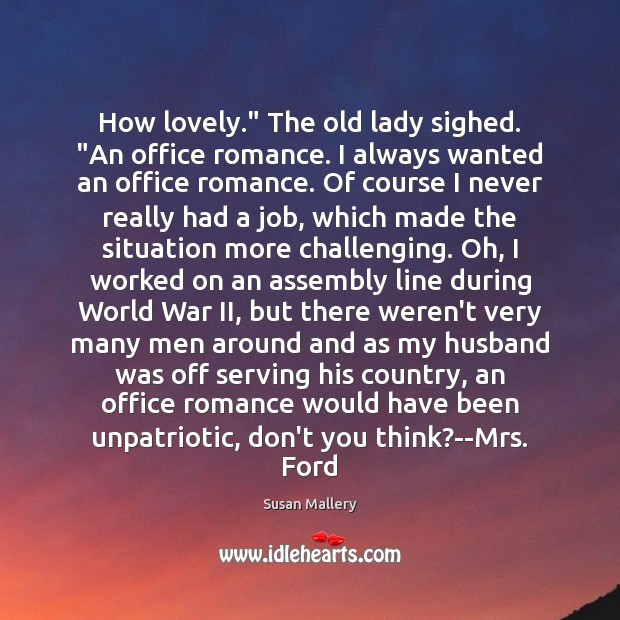 """How lovely."""" The old lady sighed. """"An office romance. I always wanted Susan Mallery Picture Quote"""