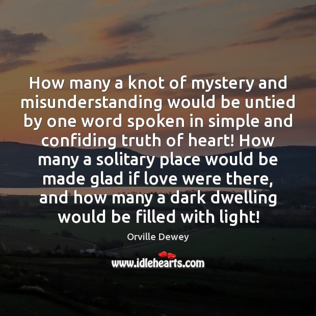How many a knot of mystery and misunderstanding would be untied by Misunderstanding Quotes Image