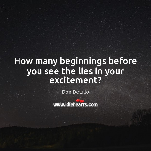 How many beginnings before you see the lies in your excitement? Image