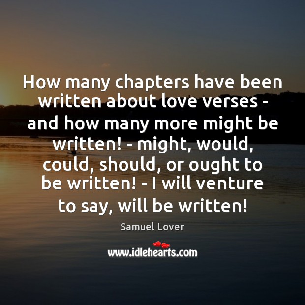 How many chapters have been written about love verses – and how Samuel Lover Picture Quote