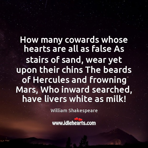 Image, How many cowards whose hearts are all as false As stairs of