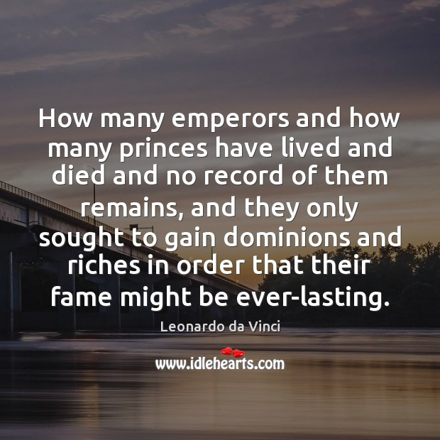 How many emperors and how many princes have lived and died and Image