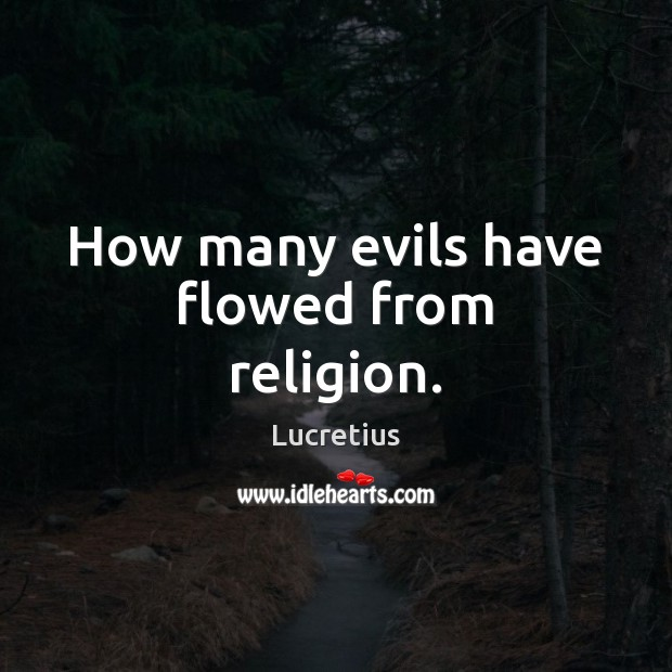 How many evils have flowed from religion. Lucretius Picture Quote