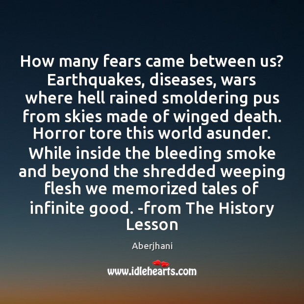 Image, How many fears came between us? Earthquakes, diseases, wars where hell rained
