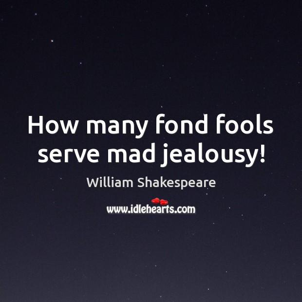 Image, How many fond fools serve mad jealousy!