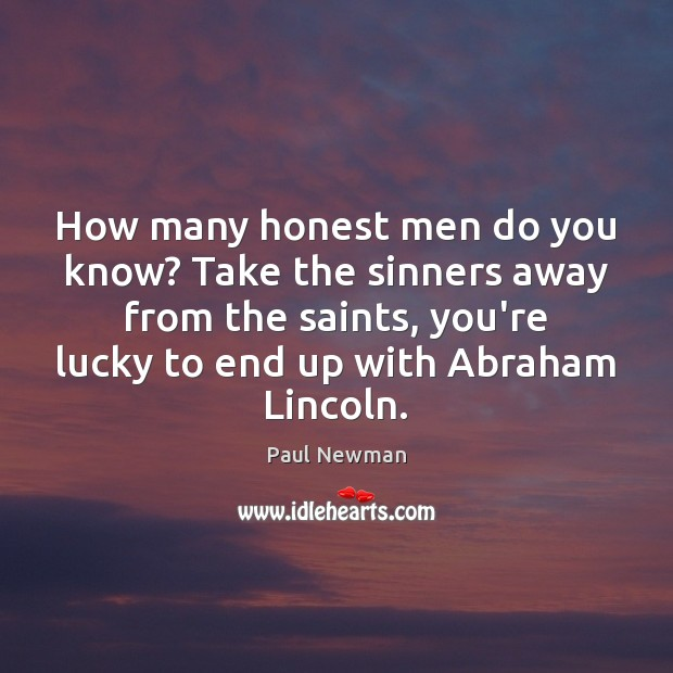How many honest men do you know? Take the sinners away from Paul Newman Picture Quote