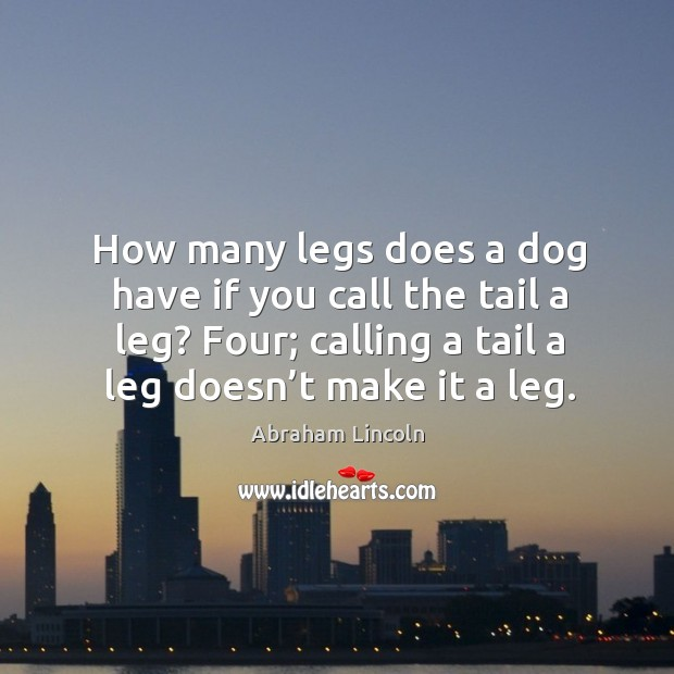 Image, How many legs does a dog have if you call the tail a leg? four; calling a tail a leg doesn't make it a leg.