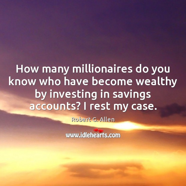 Image, How many millionaires do you know who have become wealthy by investing