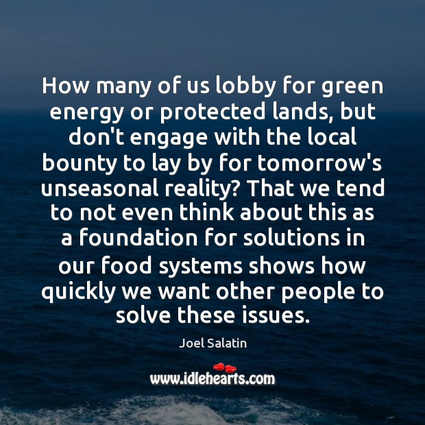 How many of us lobby for green energy or protected lands, but Joel Salatin Picture Quote