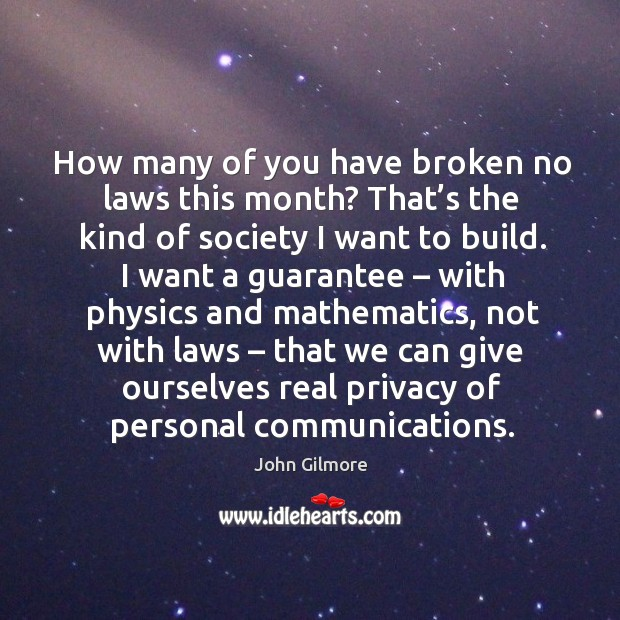 How many of you have broken no laws this month? that's the kind of society I want to build. Image