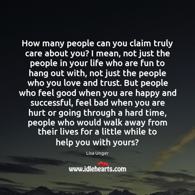 How many people can you claim truly care about you? I mean, Image