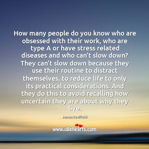 How many people do you know who are obsessed with their work, James Redfield Picture Quote
