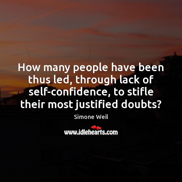 How many people have been thus led, through lack of self-confidence, to Simone Weil Picture Quote