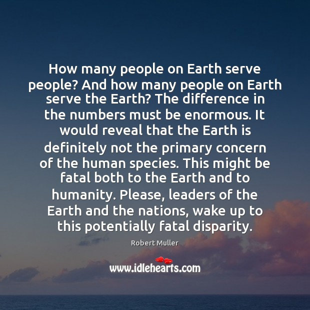 How many people on Earth serve people? And how many people on Robert Muller Picture Quote