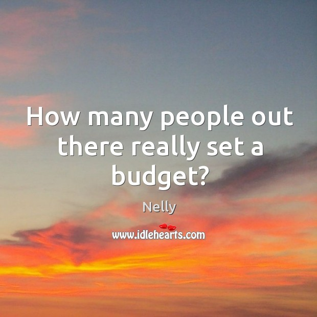 How many people out there really set a budget? Image