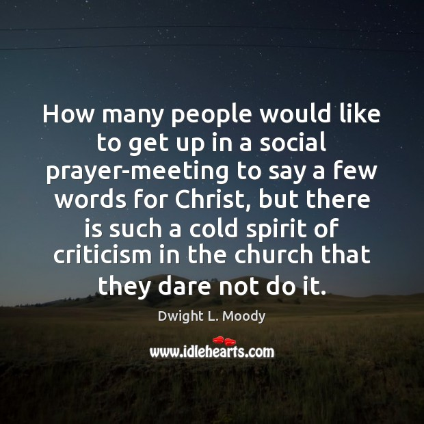 How many people would like to get up in a social prayer-meeting Dwight L. Moody Picture Quote