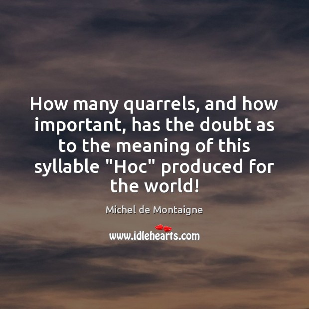 How many quarrels, and how important, has the doubt as to the Michel de Montaigne Picture Quote