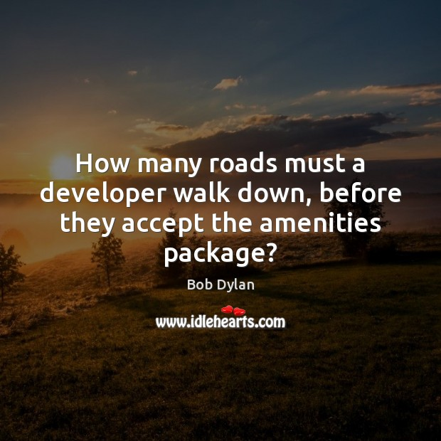 How many roads must a developer walk down, before they accept the amenities package? Image