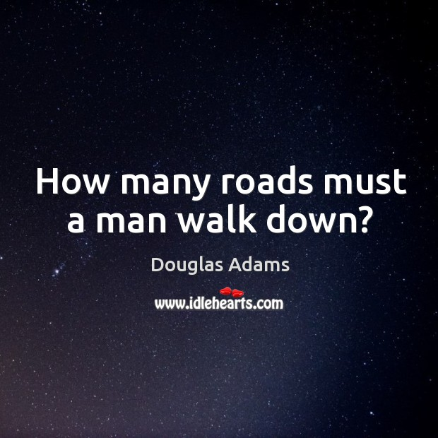 Image, How many roads must a man walk down?