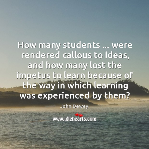 Image, How many students … were rendered callous to ideas, and how many lost