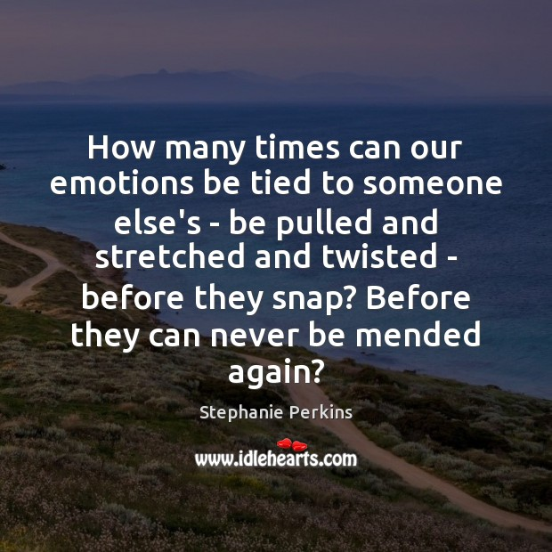 Image, How many times can our emotions be tied to someone else's –