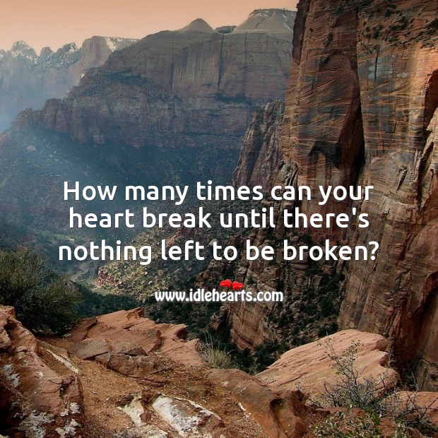 How many times can your heart break until there's nothing left to be broken? Sad Messages Image