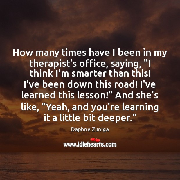 "Image, How many times have I been in my therapist's office, saying, ""I"