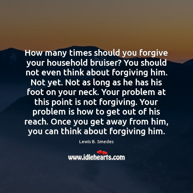 How many times should you forgive your household bruiser? You should not Lewis B. Smedes Picture Quote